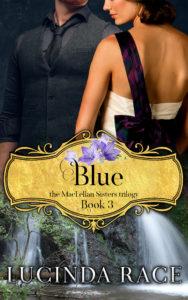 Blue, Book 3 in the MacLellan Sisters Trilogy, by Lucinda Race