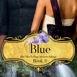 Blue, Book 3 in the MacLellan Sisters Trilogy, by Lucinda Race