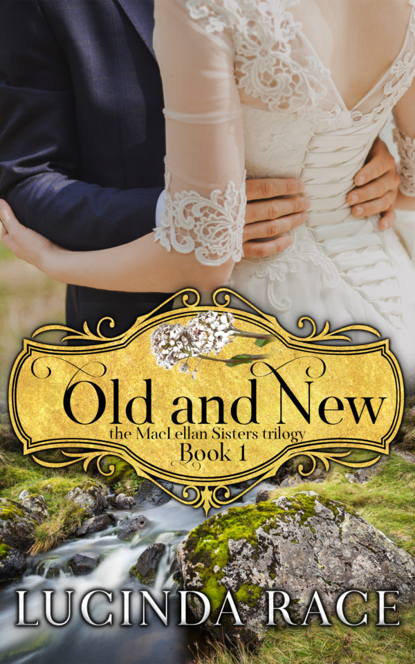 Old and New, Book 1 in the MacLellan Sisters Trilogy, by Lucinda Race